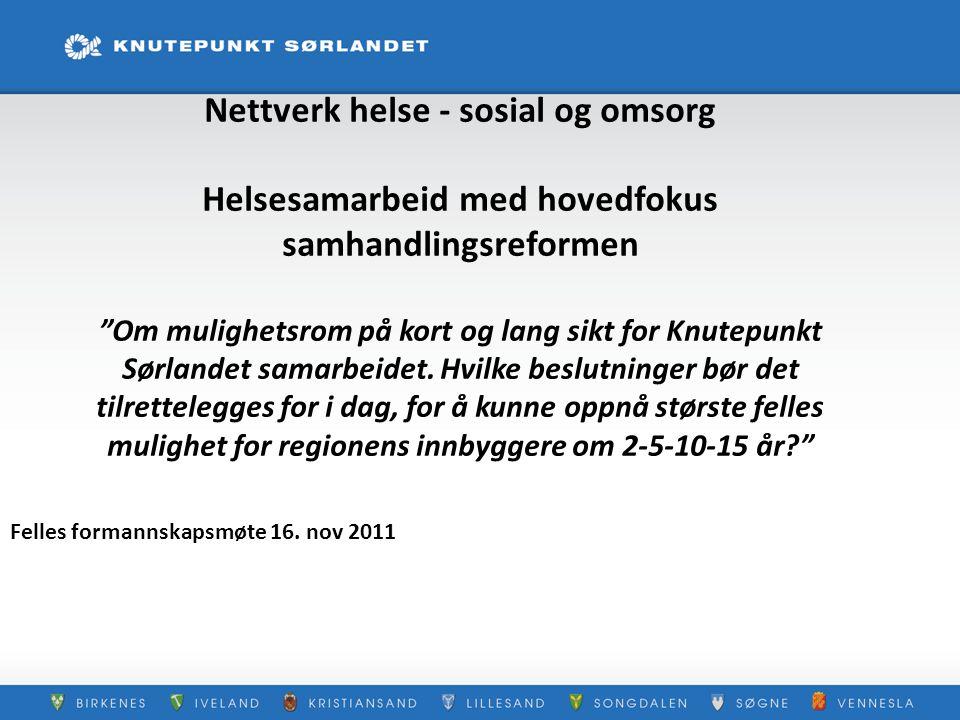"""Nettverk helse - sosial og omsorg Helsesamarbeid med hovedfokus samhandlingsreformen """"Om mulighetsrom på kort og lang sikt for Knutepunkt Sørlandet sa"""