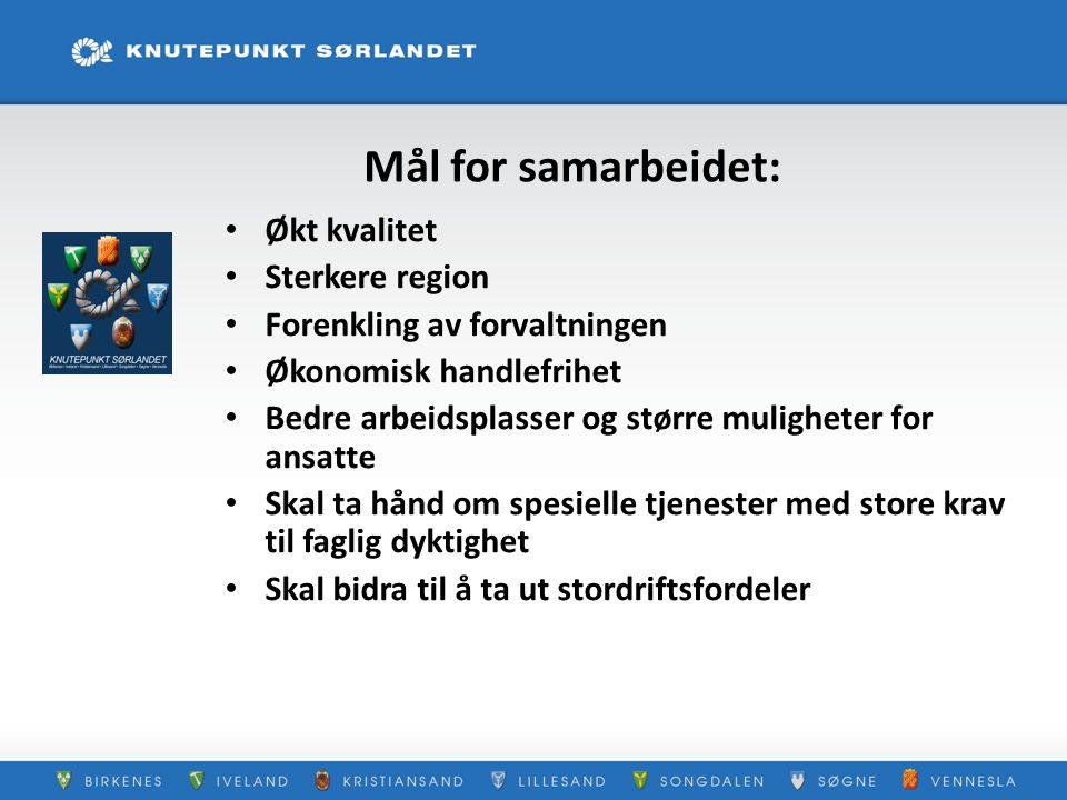 Mål for samarbeidet: Økt kvalitet Sterkere region Forenkling av forvaltningen Økonomisk handlefrihet Bedre arbeidsplasser og større muligheter for ans