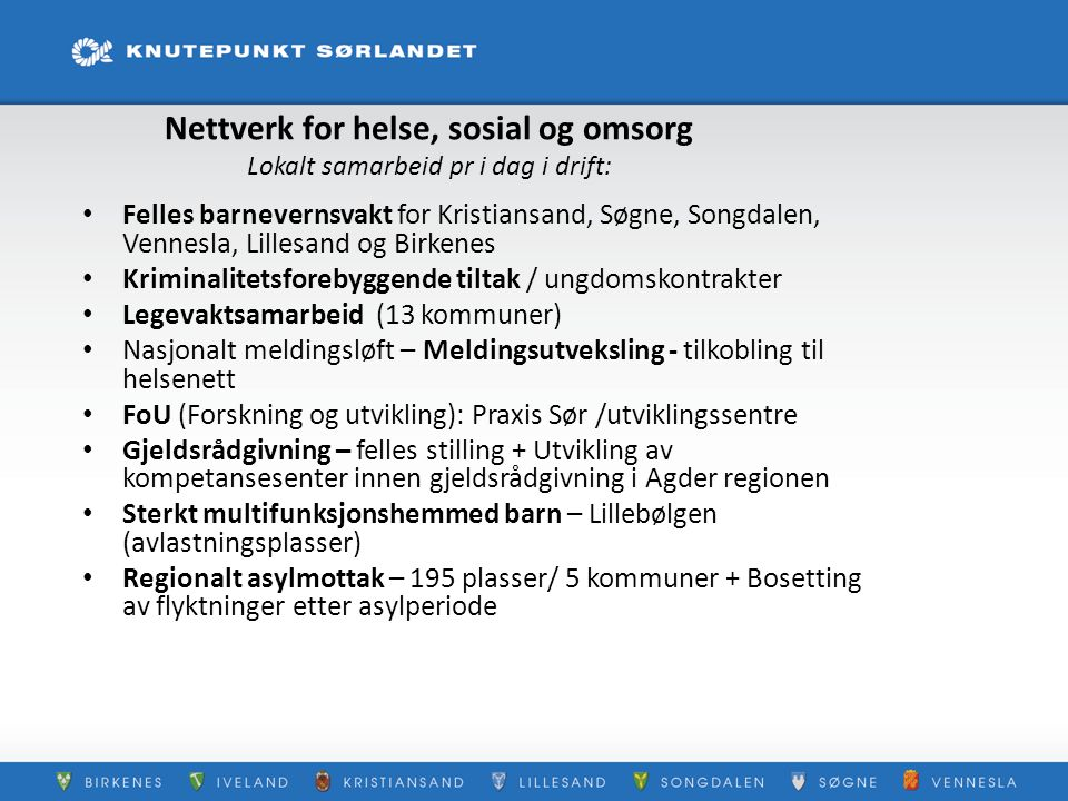Ta grep på felles utfordringer /Regionplan Agder 2020 Knutepunktet som pådriver i regionen.