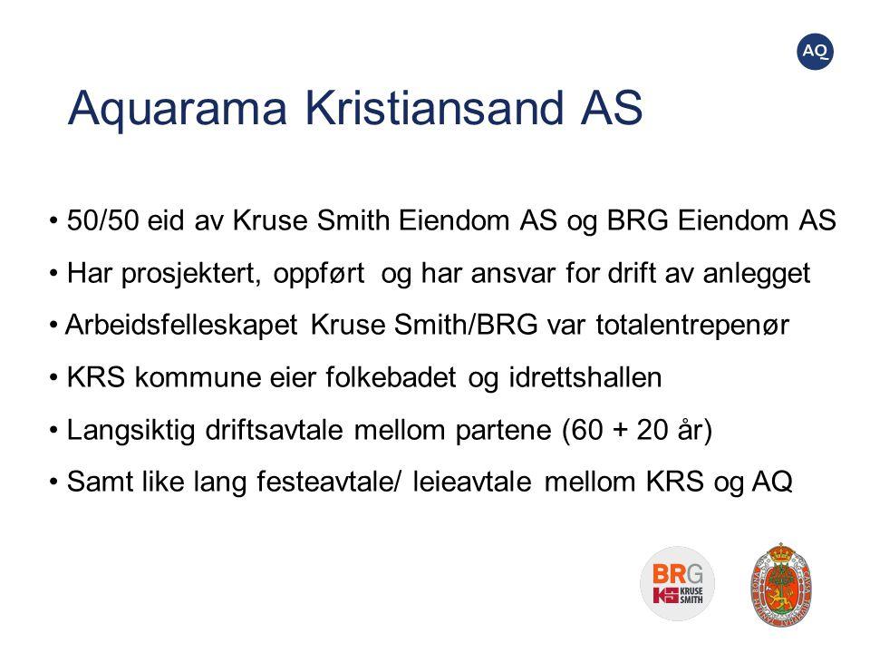 Aquarama Kristiansand AS 50/50 eid av Kruse Smith Eiendom AS og BRG Eiendom AS Har prosjektert, oppført og har ansvar for drift av anlegget Arbeidsfel
