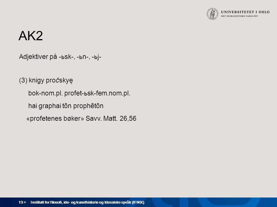 13 > Institutt for filosofi, ide- og kunsthistorie og klassiske språk (IFIKK) AK2 Adjektiver på -ьsk-, -ьn-, -ьj- (3) knigy pročskyę bok-nom.pl. profe