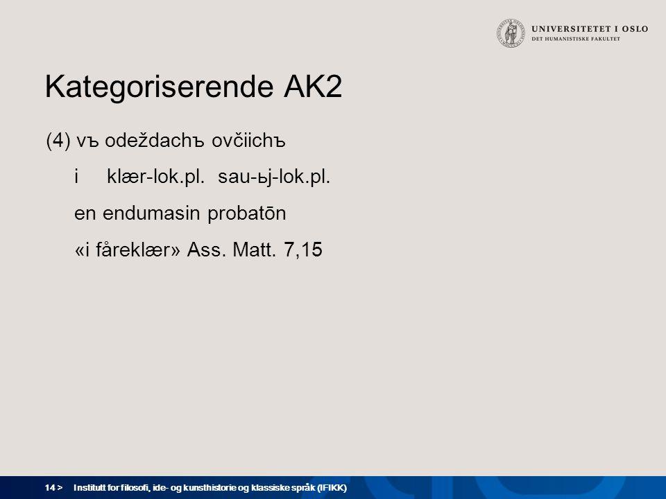 14 > Institutt for filosofi, ide- og kunsthistorie og klassiske språk (IFIKK) Kategoriserende AK2 (4) vъ odeždachъ ovčiichъ i klær-lok.pl. sau-ьj-lok.