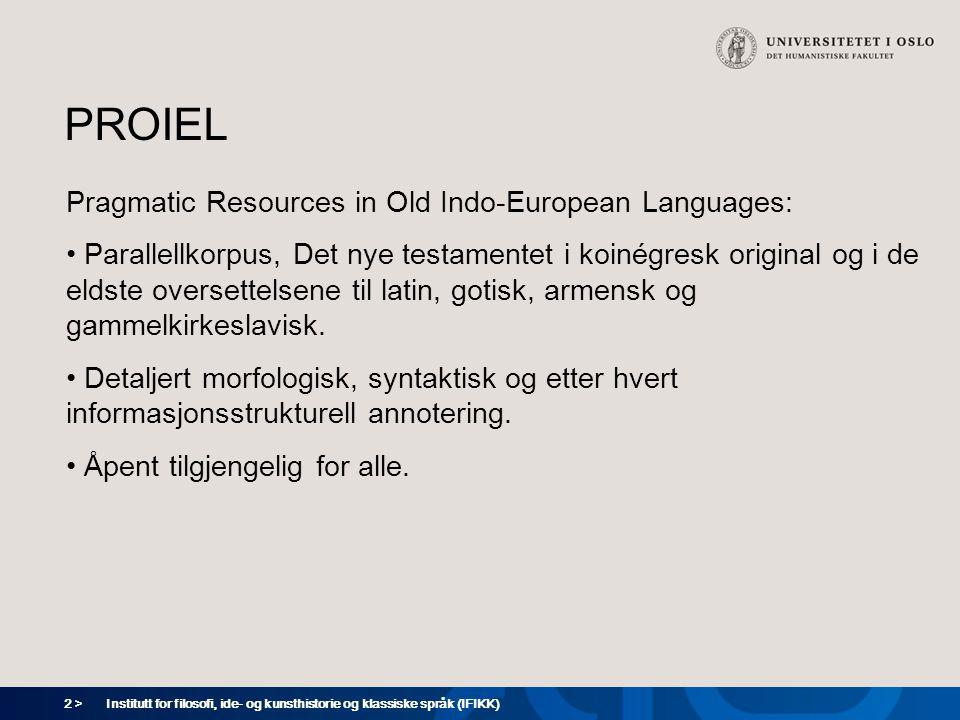 2 > Institutt for filosofi, ide- og kunsthistorie og klassiske språk (IFIKK) PROIEL Pragmatic Resources in Old Indo-European Languages: Parallellkorpu
