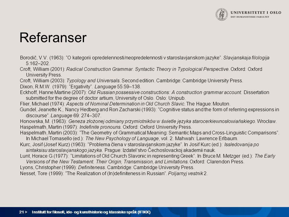 """21 > Institutt for filosofi, ide- og kunsthistorie og klassiske språk (IFIKK) Referanser Borodič, V.V. (1963): """"O kategorii opredelennosti/neopredelen"""