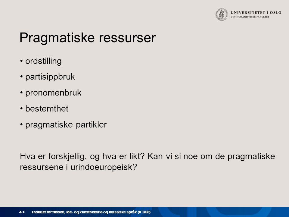 4 > Institutt for filosofi, ide- og kunsthistorie og klassiske språk (IFIKK) Pragmatiske ressurser ordstilling partisippbruk pronomenbruk bestemthet p