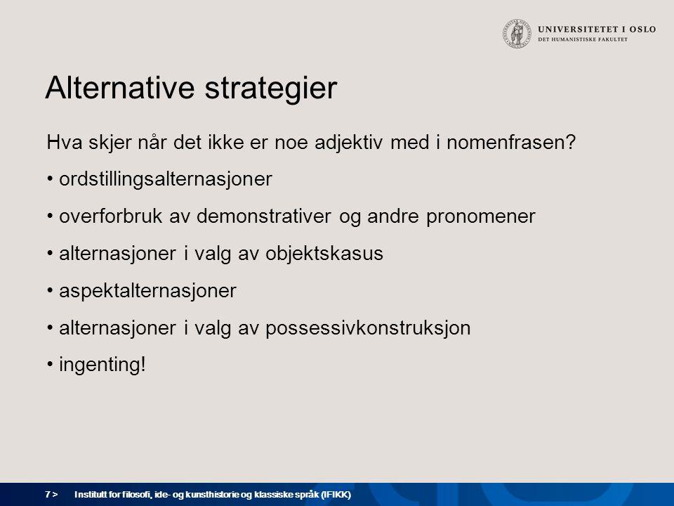 7 > Institutt for filosofi, ide- og kunsthistorie og klassiske språk (IFIKK) Alternative strategier Hva skjer når det ikke er noe adjektiv med i nomen