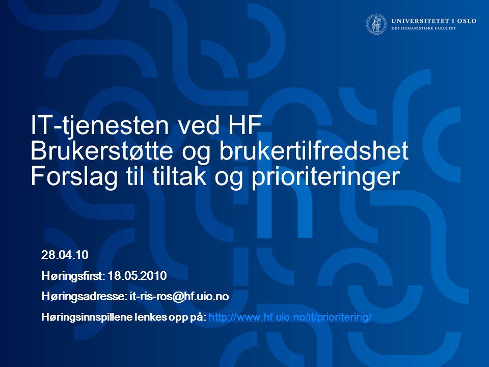 IT-tjenesten ved HF Brukerstøtte og brukertilfredshet Forslag til tiltak og prioriteringer 28.04.10 Høringsfirst: 18.05.2010 Høringsadresse: it-ris-ros@hf.uio.no Høringsinnspillene lenkes opp på: http://www.hf.uio.no/it/prioritering/http://www.hf.uio.no/it/prioritering/
