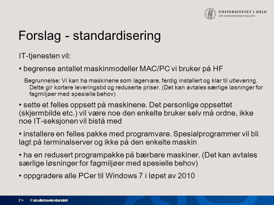 7 > Fakultetssekretariatet Forslag - standardisering IT-tjenesten vil: begrense antallet maskinmodeller MAC/PC vi bruker på HF Begrunnelse: Vi kan ha maskinene som lagervare, ferdig installert og klar til utlevering.