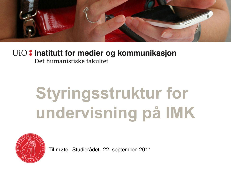 Til møte i Studierådet, 22. september 2011 Styringsstruktur for undervisning på IMK