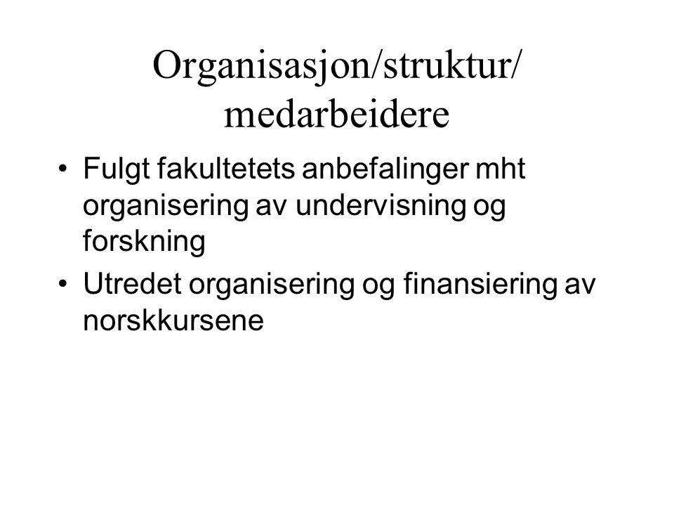 Organisasjon/struktur/ medarbeidere Fulgt fakultetets anbefalinger mht organisering av undervisning og forskning Utredet organisering og finansiering av norskkursene