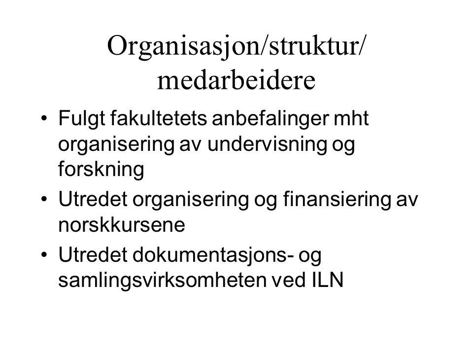 Organisasjon/struktur/ medarbeidere Fulgt fakultetets anbefalinger mht organisering av undervisning og forskning Utredet organisering og finansiering av norskkursene Utredet dokumentasjons- og samlingsvirksomheten ved ILN