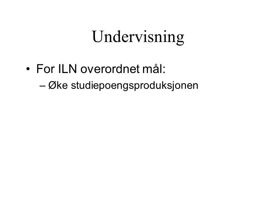 Undervisning For ILN overordnet mål: –Øke studiepoengsproduksjonen