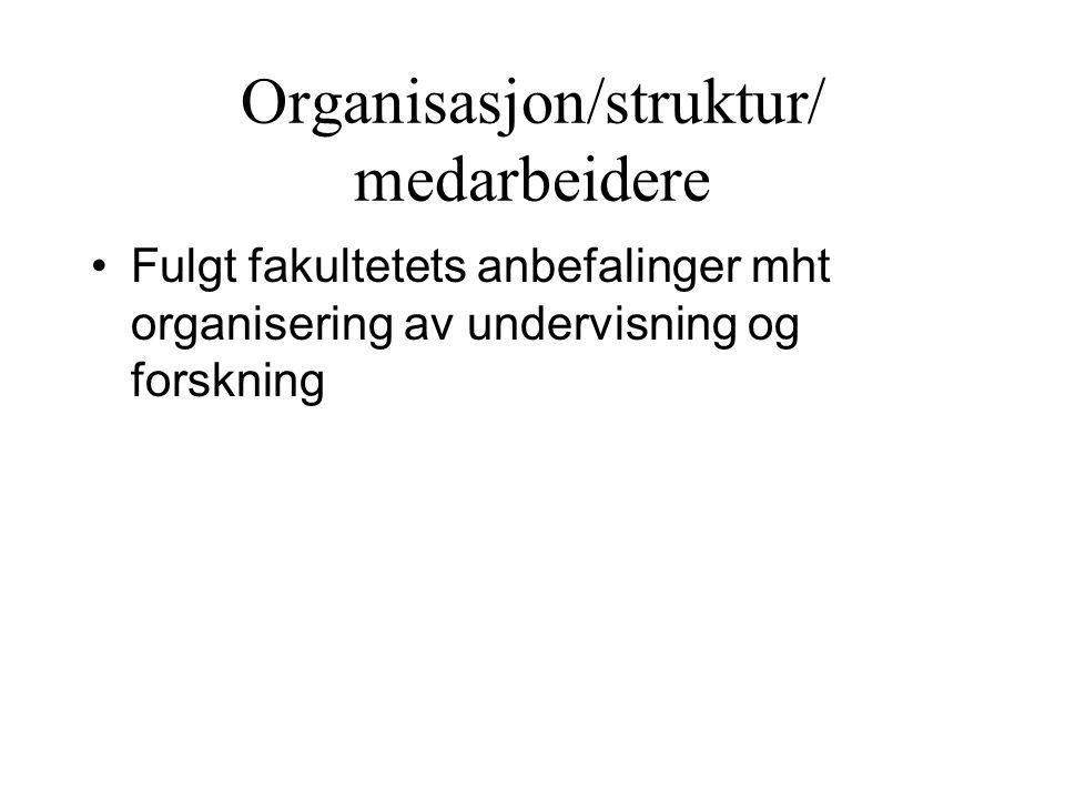 Organisasjon/struktur/ medarbeidere Fulgt fakultetets anbefalinger mht organisering av undervisning og forskning
