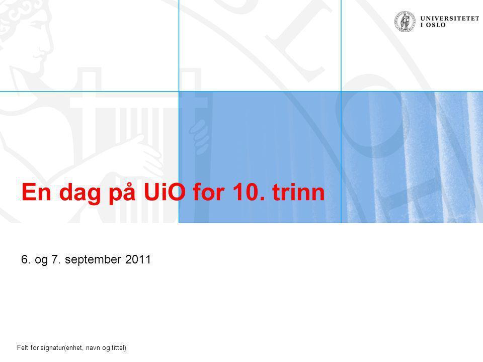 Felt for signatur(enhet, navn og tittel) En dag på UiO for 10. trinn 6. og 7. september 2011