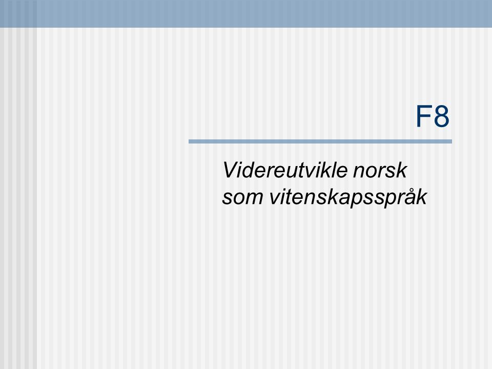 F8 Videreutvikle norsk som vitenskapsspråk