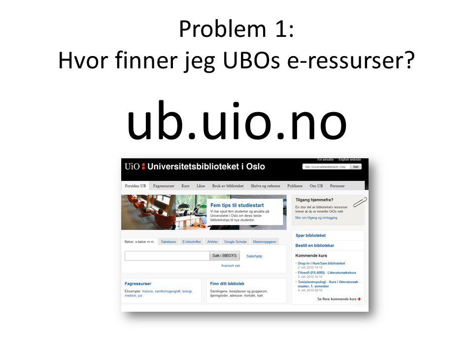 Problem 1: Hvor finner jeg UBOs e-ressurser ub.uio.no
