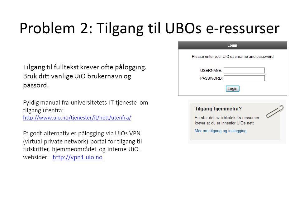 Problem 2: Tilgang til UBOs e-ressurser Tilgang til fulltekst krever ofte pålogging.