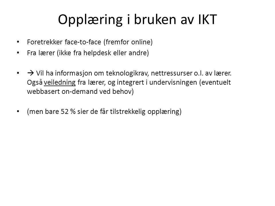 Opplæring i bruken av IKT Foretrekker face-to-face (fremfor online) Fra lærer (ikke fra helpdesk eller andre)  Vil ha informasjon om teknologikrav, nettressurser o.l.