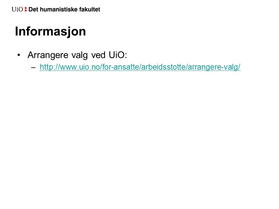 Informasjon Arrangere valg ved UiO: –http://www.uio.no/for-ansatte/arbeidsstotte/arrangere-valg/http://www.uio.no/for-ansatte/arbeidsstotte/arrangere-valg/