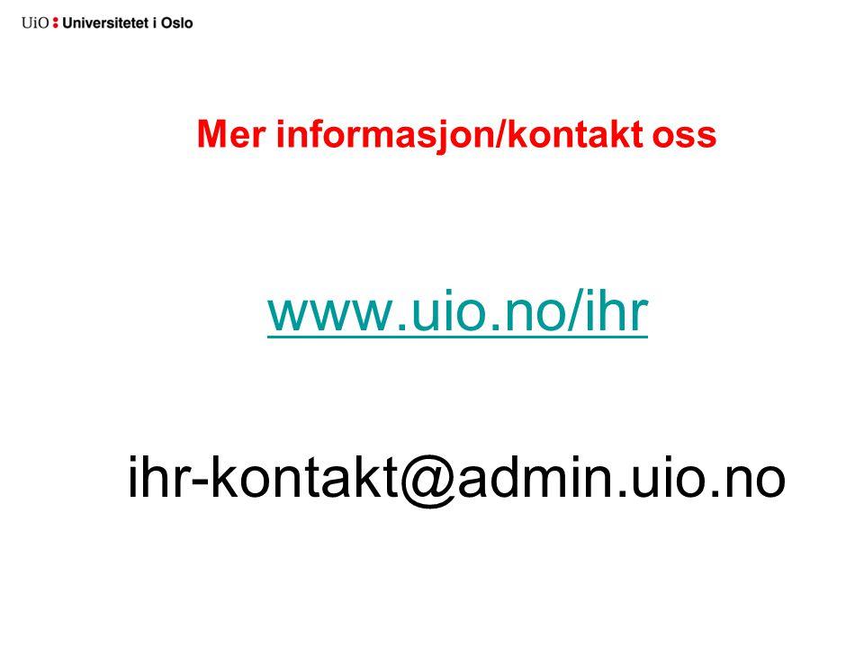 Mer informasjon/kontakt oss www.uio.no/ihr ihr-kontakt@admin.uio.no
