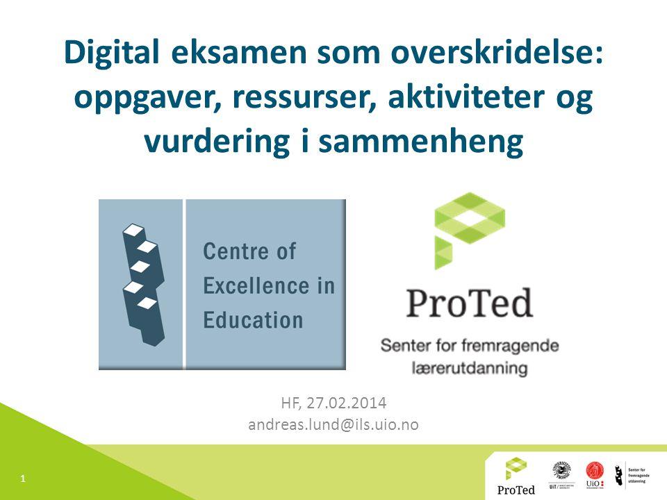 1 Digital eksamen som overskridelse: oppgaver, ressurser, aktiviteter og vurdering i sammenheng HF, 27.02.2014 andreas.lund@ils.uio.no