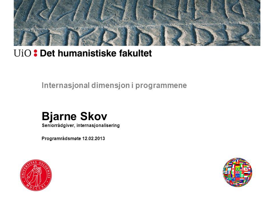 Internasjonal dimensjon i programmene Bjarne Skov Seniorrådgiver, internasjonalisering Programrådsmøte 12.02.2013