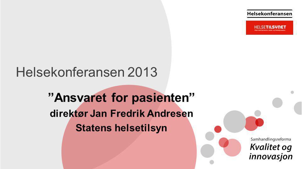 Helsekonferansen 2013 Ansvaret for pasienten direktør Jan Fredrik Andresen Statens helsetilsyn