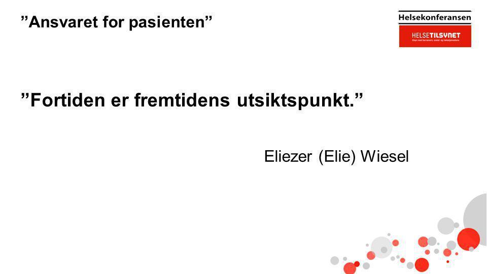 """""""Ansvaret for pasienten"""" """"Fortiden er fremtidens utsiktspunkt."""" Eliezer (Elie) Wiesel"""