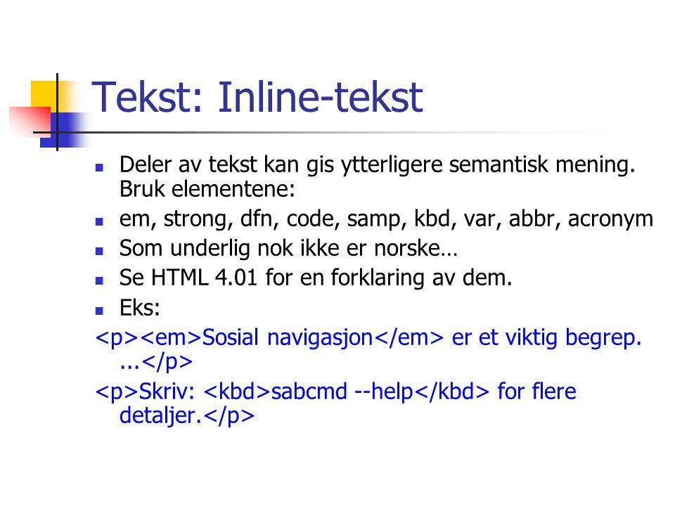Tekst: Inline-tekst Deler av tekst kan gis ytterligere semantisk mening. Bruk elementene: em, strong, dfn, code, samp, kbd, var, abbr, acronym Som und