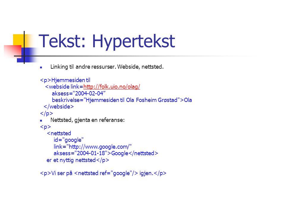 Tekst: Hypertekst Linking til andre ressurser. Webside, nettsted. Hjemmesiden til <webside link=http://folk.uio.no/olag/http://folk.uio.no/olag/ akses