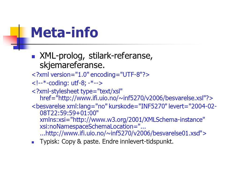 Meta-info XML-prolog, stilark-referanse, skjemareferanse. Typisk: Copy & paste. Endre innlevert-tidspunkt.