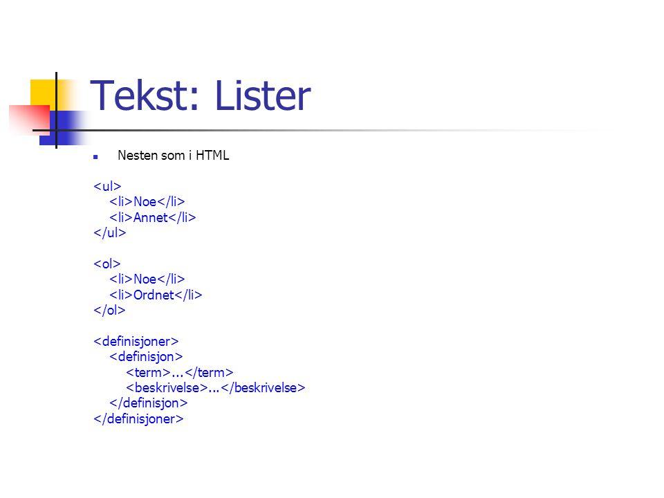 Tekst: Lister Nesten som i HTML Noe Annet Noe Ordnet...