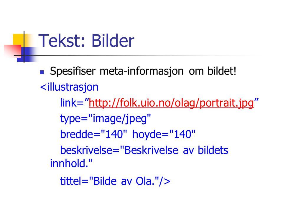 """Tekst: Bilder Spesifiser meta-informasjon om bildet! <illustrasjon link=""""http://folk.uio.no/olag/portrait.jpg""""http://folk.uio.no/olag/portrait.jpg typ"""