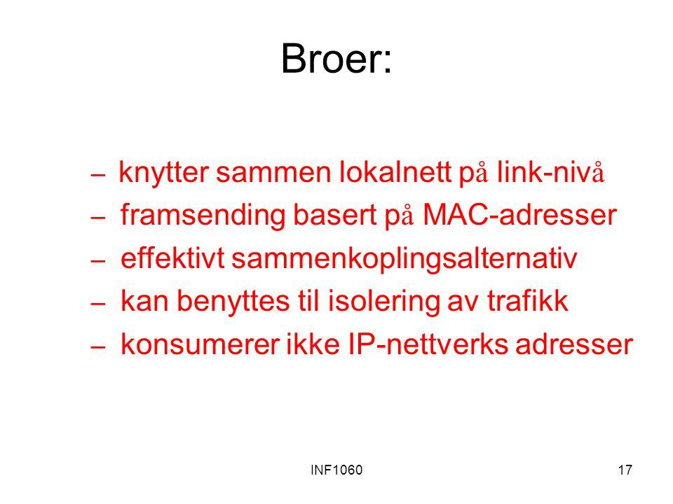 INF106017 Broer: – knytter sammen lokalnett p å link-niv å – framsending basert p å MAC-adresser – effektivt sammenkoplingsalternativ – kan benyttes t