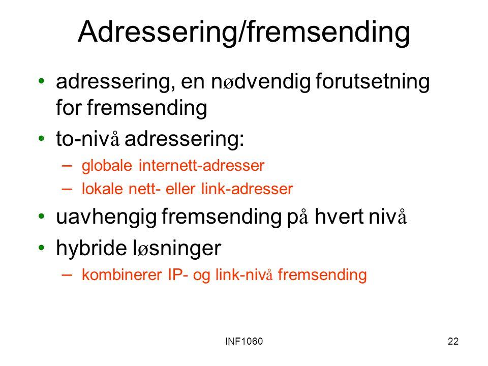 INF106022 Adressering/fremsending adressering, en n ø dvendig forutsetning for fremsending to-niv å adressering: – globale internett-adresser – lokale