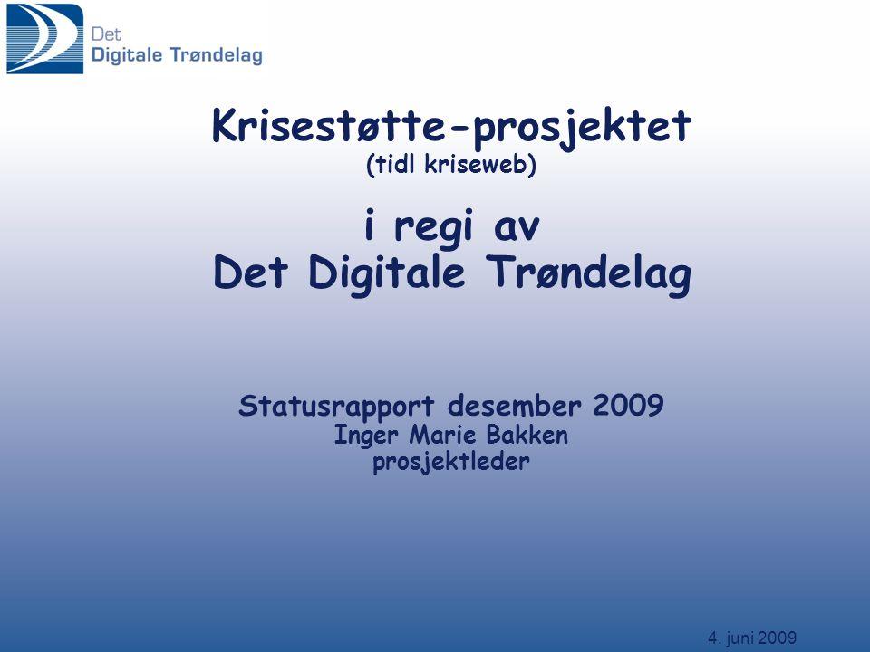 4. juni 2009 Krisestøtte-prosjektet (tidl kriseweb) i regi av Det Digitale Trøndelag Statusrapport desember 2009 Inger Marie Bakken prosjektleder