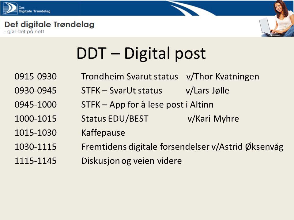 DDT – Digital post 0915-0930 Trondheim Svarut status v/Thor Kvatningen 0930-0945 STFK – SvarUt status v/Lars Jølle 0945-1000 STFK – App for å lese pos