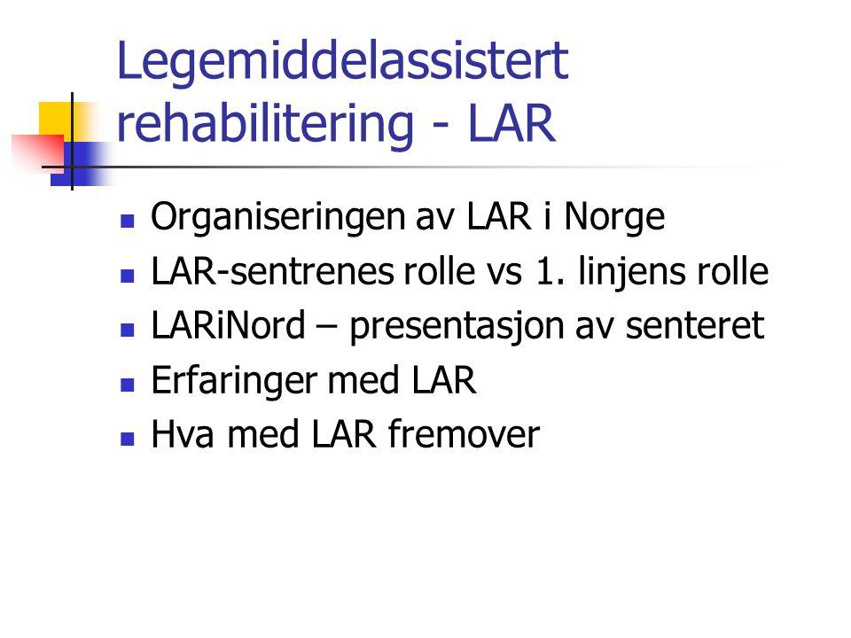 Legemiddelassistert rehabilitering - LAR Organiseringen av LAR i Norge LAR-sentrenes rolle vs 1. linjens rolle LARiNord – presentasjon av senteret Erf