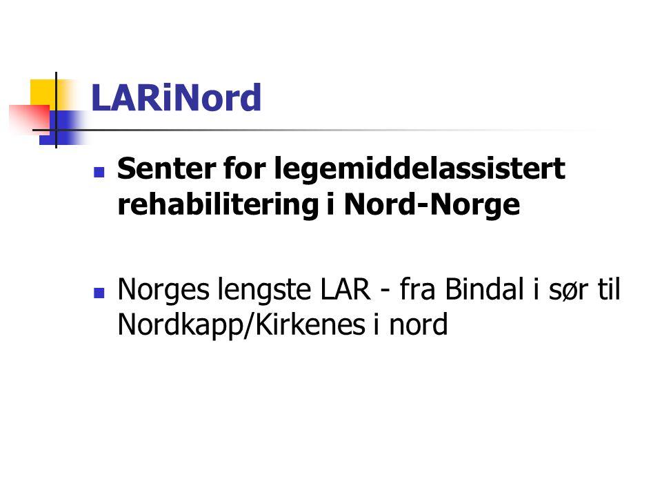 LARiNord Senter for legemiddelassistert rehabilitering i Nord-Norge Norges lengste LAR - fra Bindal i sør til Nordkapp/Kirkenes i nord