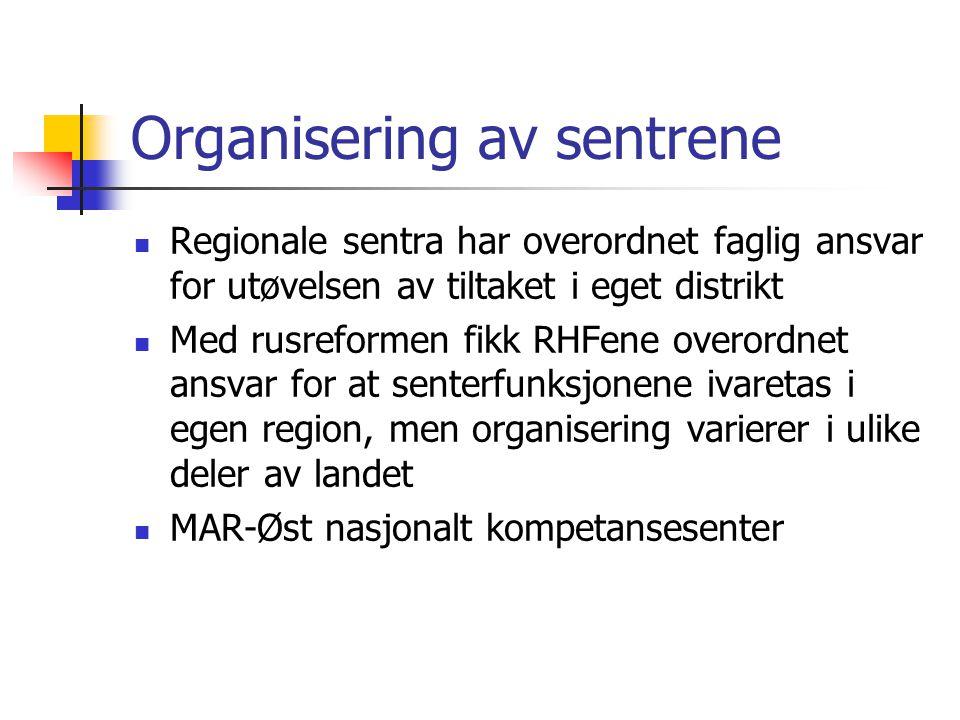 Organisering av sentrene Regionale sentra har overordnet faglig ansvar for utøvelsen av tiltaket i eget distrikt Med rusreformen fikk RHFene overordne