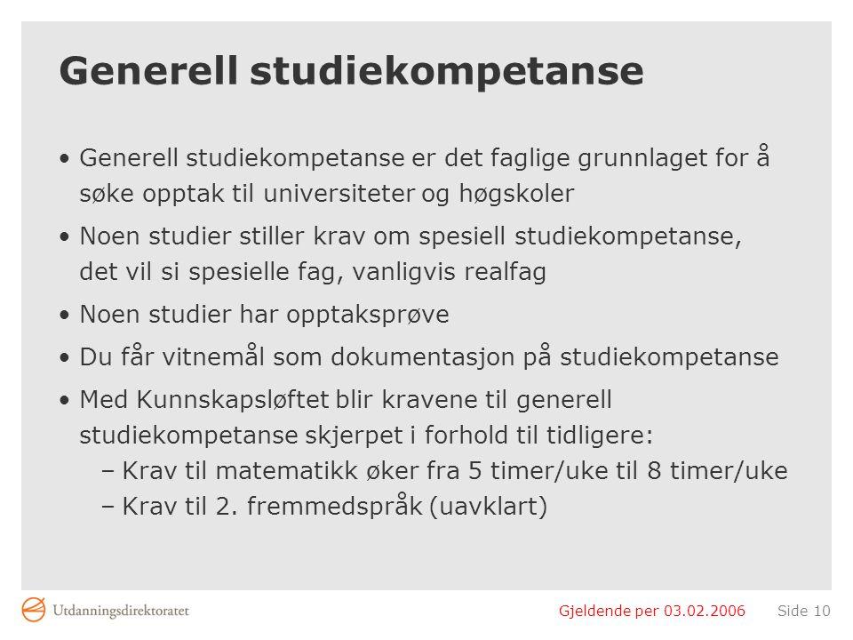 Gjeldende per 03.02.2006Side 10 Generell studiekompetanse Generell studiekompetanse er det faglige grunnlaget for å søke opptak til universiteter og h