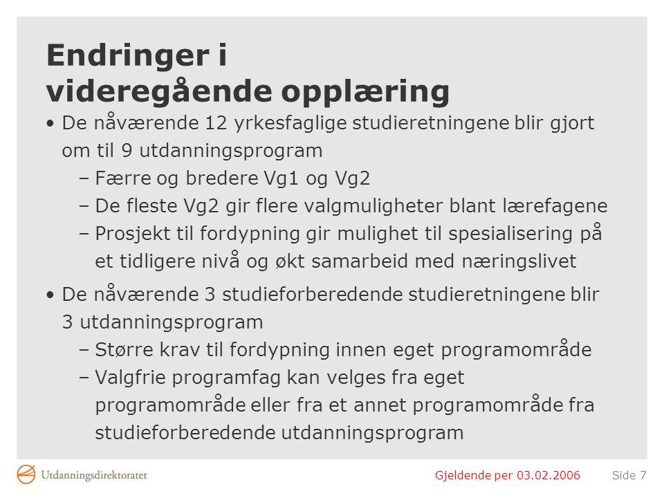 Gjeldende per 03.02.2006Side 7 Endringer i videregående opplæring De nåværende 12 yrkesfaglige studieretningene blir gjort om til 9 utdanningsprogram