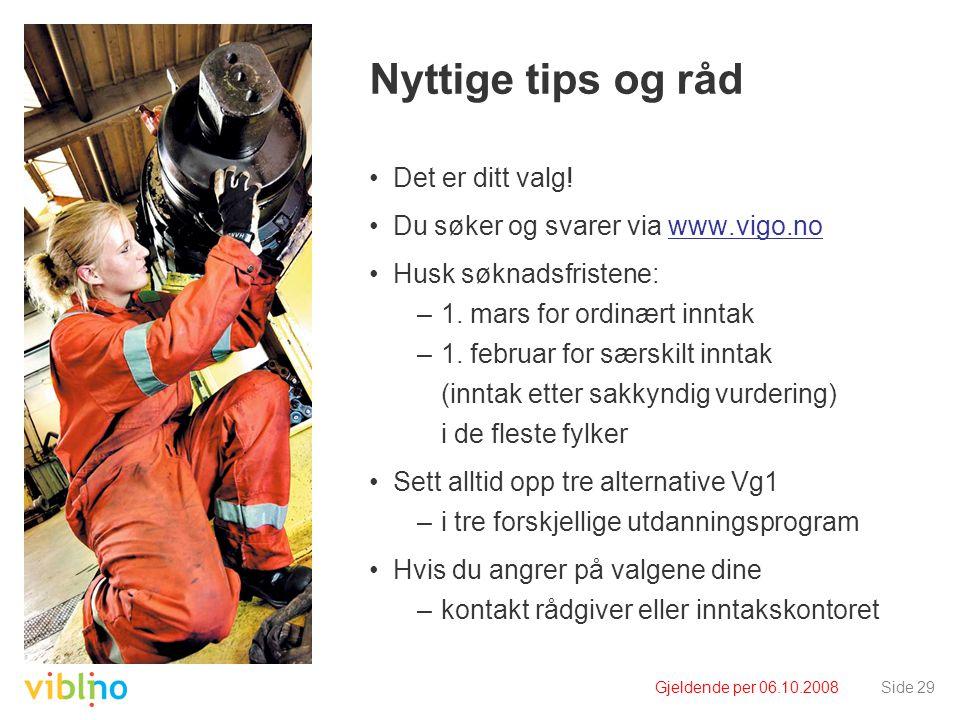 Gjeldende per 06.10.2008Side 29 Nyttige tips og råd Det er ditt valg! Du søker og svarer via www.vigo.nowww.vigo.no Husk søknadsfristene: –1. mars for