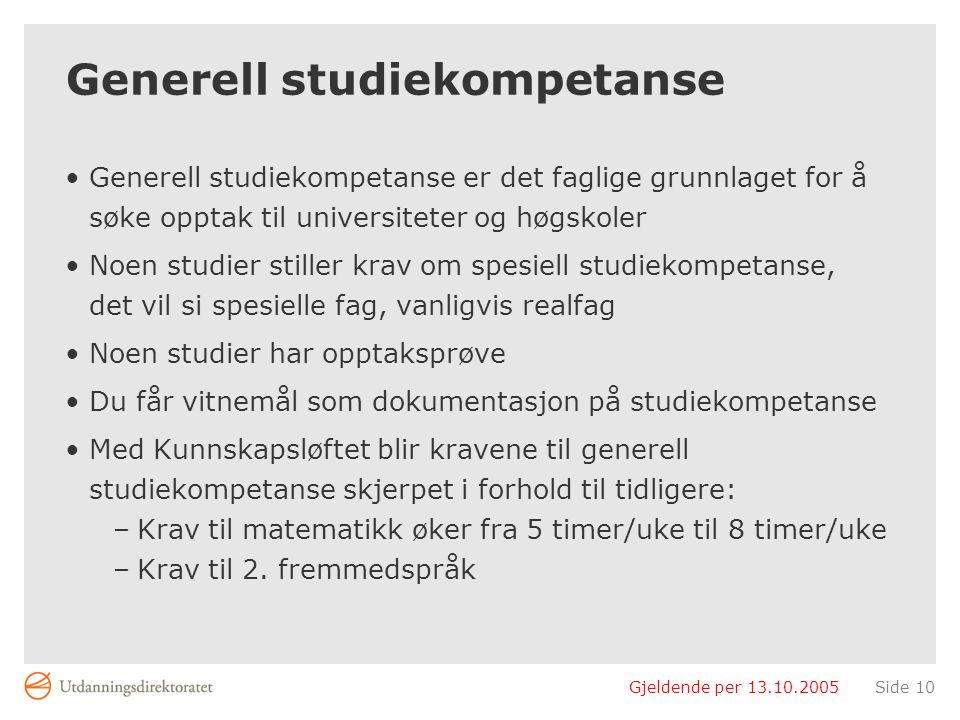Gjeldende per 13.10.2005Side 10 Generell studiekompetanse Generell studiekompetanse er det faglige grunnlaget for å søke opptak til universiteter og h
