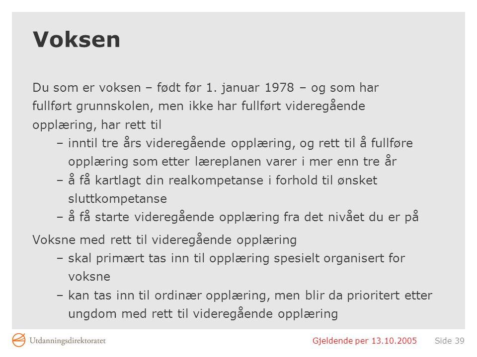 Gjeldende per 13.10.2005Side 39 Voksen Du som er voksen – født før 1. januar 1978 – og som har fullført grunnskolen, men ikke har fullført videregåend