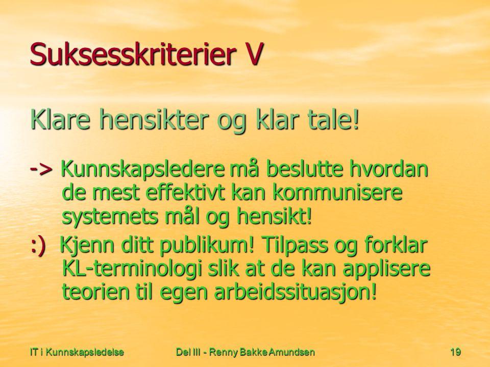 IT i KunnskapsledelseDel III - Renny Bakke Amundsen19 Suksesskriterier V Klare hensikter og klar tale.