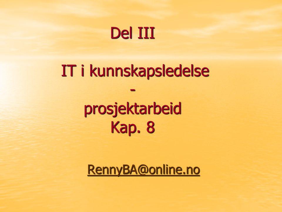 Del III IT i kunnskapsledelse - prosjektarbeid Kap. 8 RennyBA@online.no