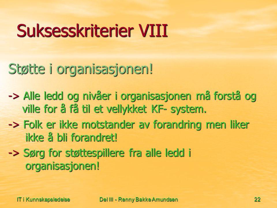 IT i KunnskapsledelseDel III - Renny Bakke Amundsen22 Suksesskriterier VIII Støtte i organisasjonen.