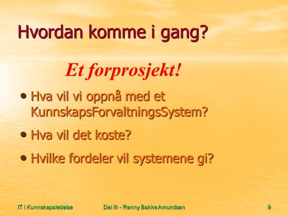 IT i KunnskapsledelseDel III - Renny Bakke Amundsen9 Hvordan komme i gang.