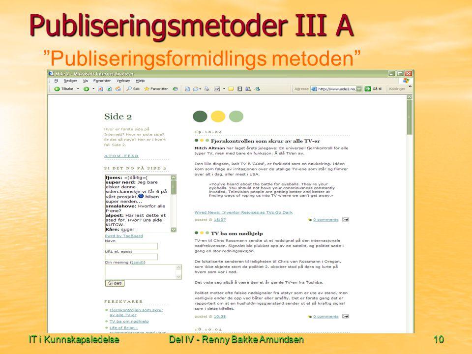IT i KunnskapsledelseDel IV - Renny Bakke Amundsen10 Publiseringsformidlings metoden Publiseringsmetoder III A